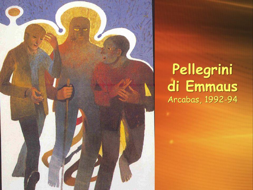Pellegrini di Emmaus Arcabas, 1992-94