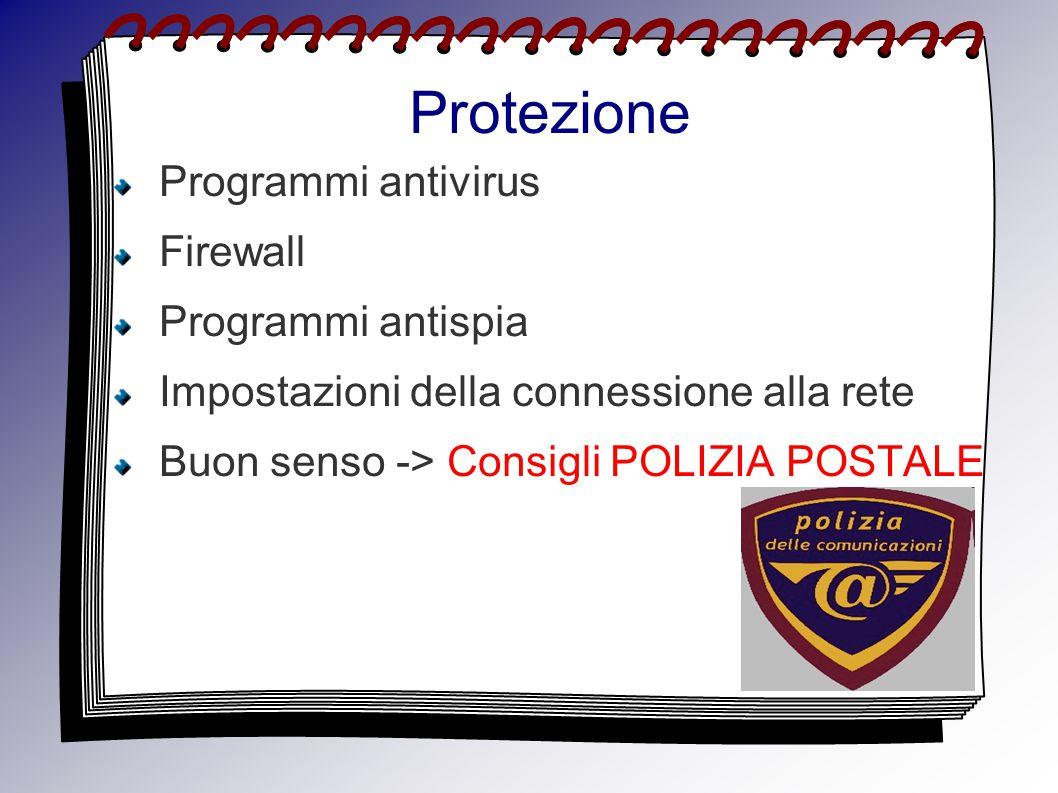 Protezione Programmi antivirus Firewall Programmi antispia Impostazioni della connessione alla rete Buon senso -> Consigli POLIZIA POSTALE