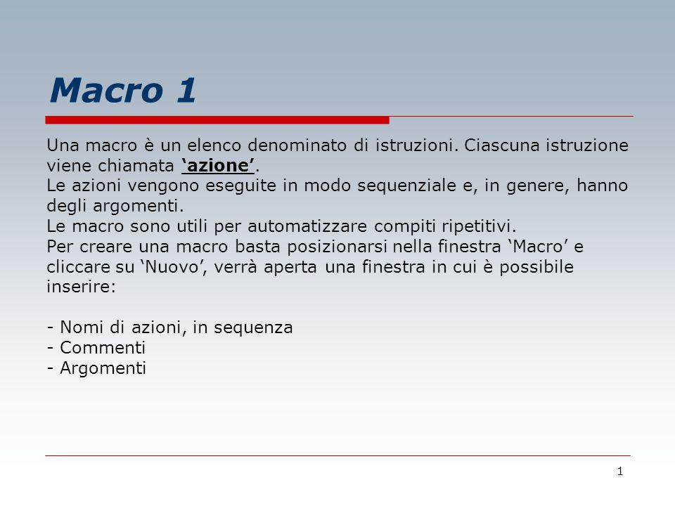 1 Macro 1 Una macro è un elenco denominato di istruzioni.