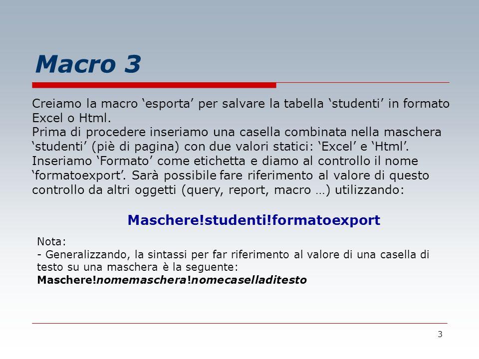 3 Macro 3 Creiamo la macro 'esporta' per salvare la tabella 'studenti' in formato Excel o Html.