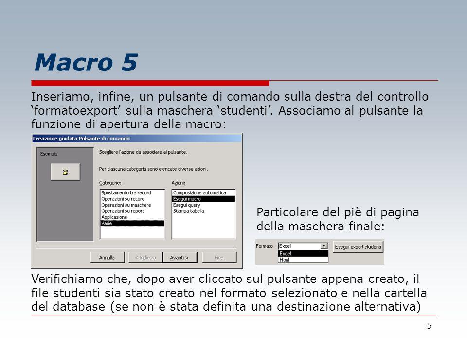 5 Macro 5 Inseriamo, infine, un pulsante di comando sulla destra del controllo 'formatoexport' sulla maschera 'studenti'.