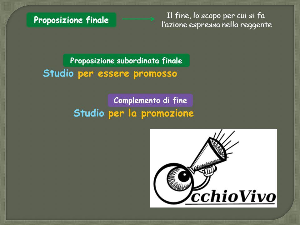 Studio per essere promosso Studio per la promozione Proposizione subordinata finale Complemento di fine Proposizione finale Il fine, lo scopo per cui