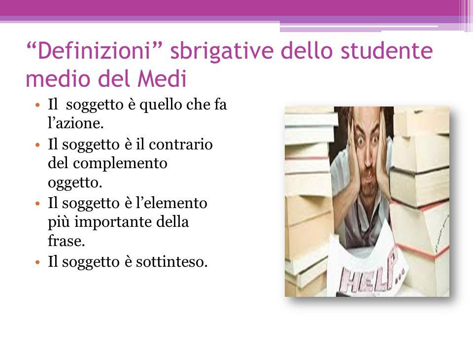 Definizioni sbrigative dello studente medio del Medi Il soggetto è quello che fa l'azione.