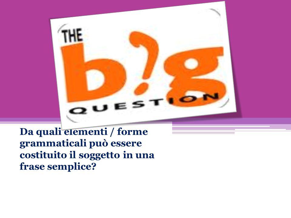 Da quali elementi / forme grammaticali può essere costituito il soggetto in una frase semplice?