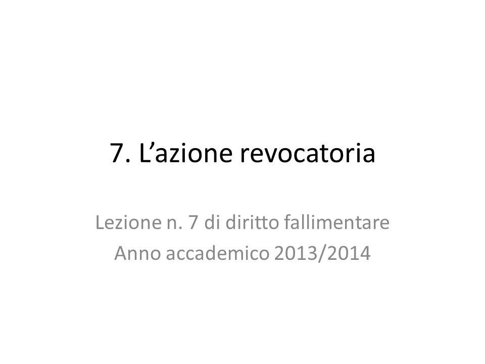 7. L'azione revocatoria Lezione n. 7 di diritto fallimentare Anno accademico 2013/2014