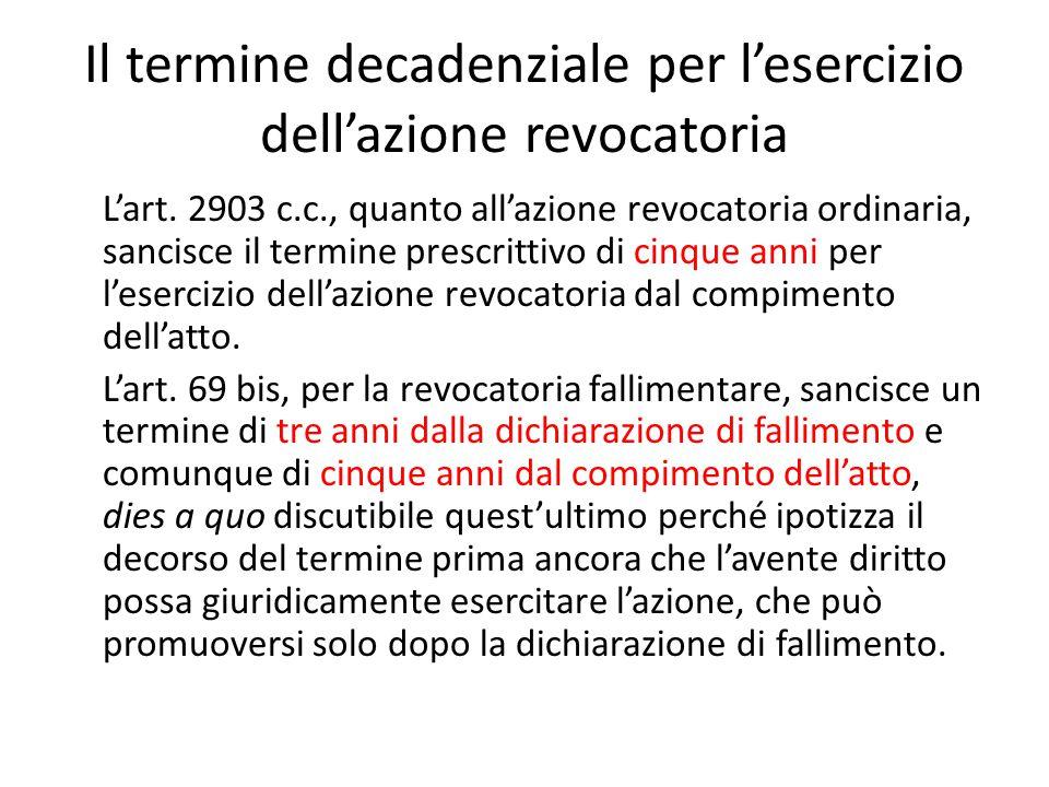 Il termine decadenziale per l'esercizio dell'azione revocatoria L'art. 2903 c.c., quanto all'azione revocatoria ordinaria, sancisce il termine prescri