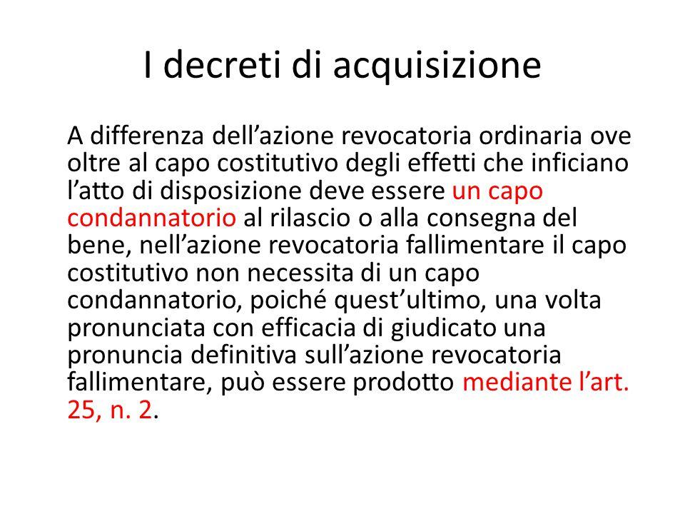 I decreti di acquisizione A differenza dell'azione revocatoria ordinaria ove oltre al capo costitutivo degli effetti che inficiano l'atto di disposizi