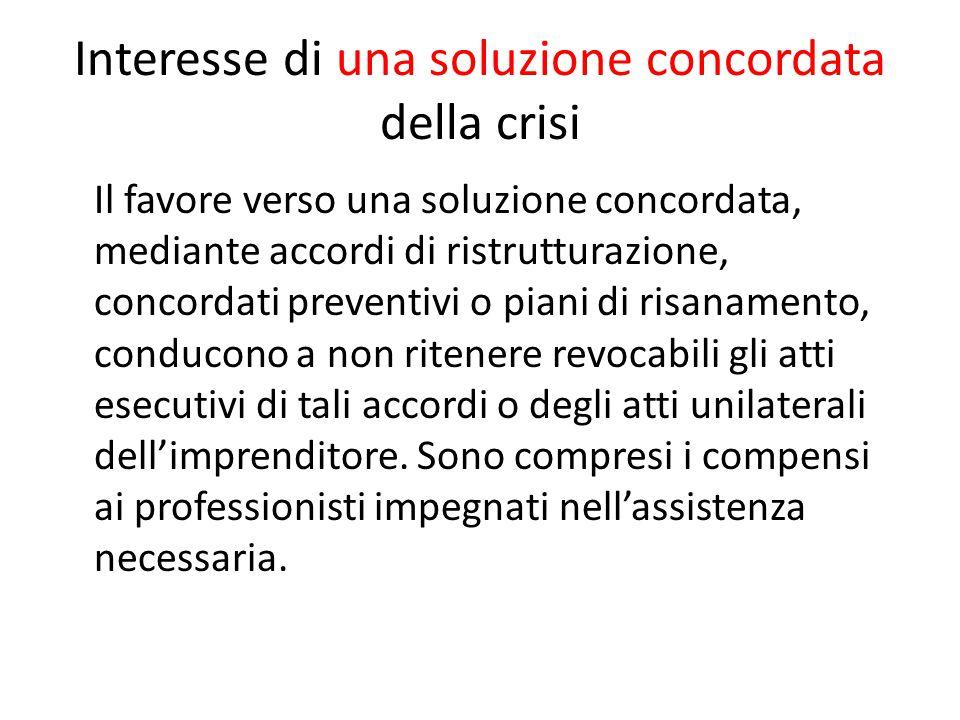 Interesse di una soluzione concordata della crisi Il favore verso una soluzione concordata, mediante accordi di ristrutturazione, concordati preventiv