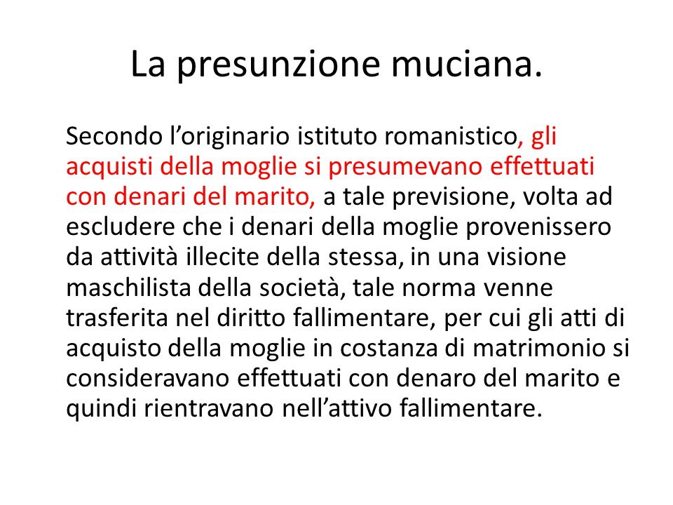 La presunzione muciana. Secondo l'originario istituto romanistico, gli acquisti della moglie si presumevano effettuati con denari del marito, a tale p