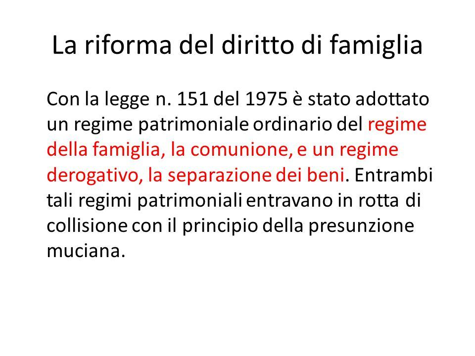 La riforma del diritto di famiglia Con la legge n. 151 del 1975 è stato adottato un regime patrimoniale ordinario del regime della famiglia, la comuni