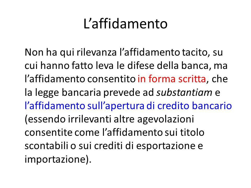L'affidamento Non ha qui rilevanza l'affidamento tacito, su cui hanno fatto leva le difese della banca, ma l'affidamento consentito in forma scritta,