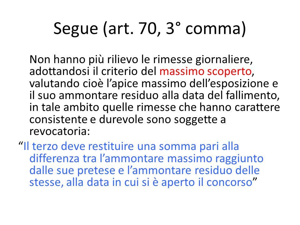 Segue (art. 70, 3° comma) Non hanno più rilievo le rimesse giornaliere, adottandosi il criterio del massimo scoperto, valutando cioè l'apice massimo d