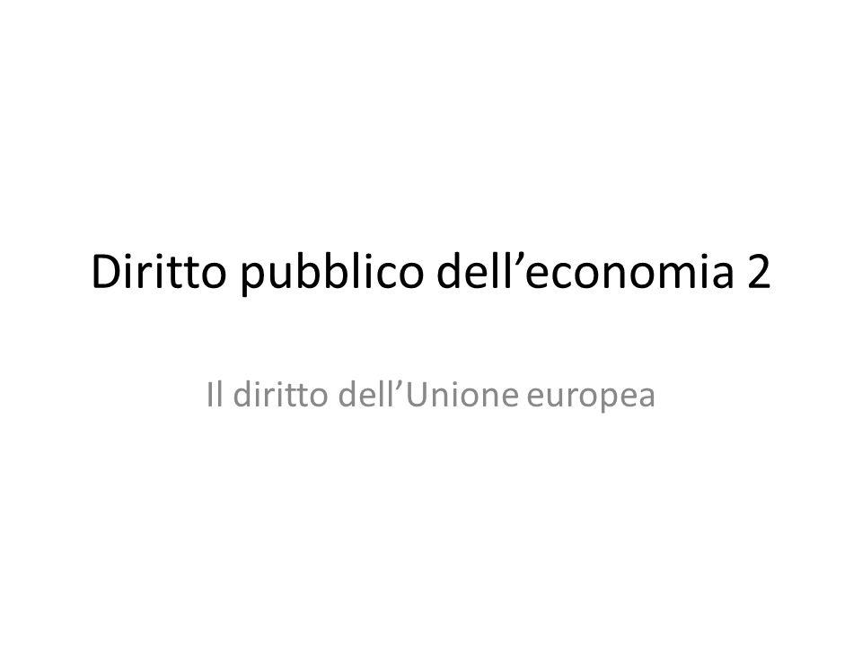 Diritto pubblico dell'economia 2 Il diritto dell'Unione europea