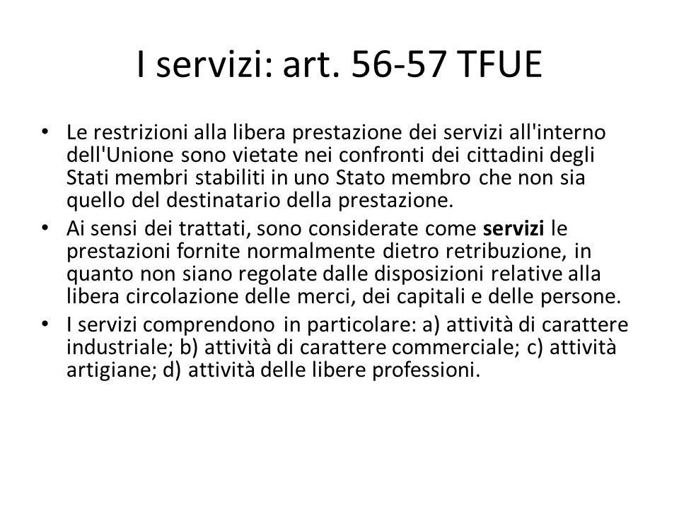 I servizi: art. 56-57 TFUE Le restrizioni alla libera prestazione dei servizi all'interno dell'Unione sono vietate nei confronti dei cittadini degli S
