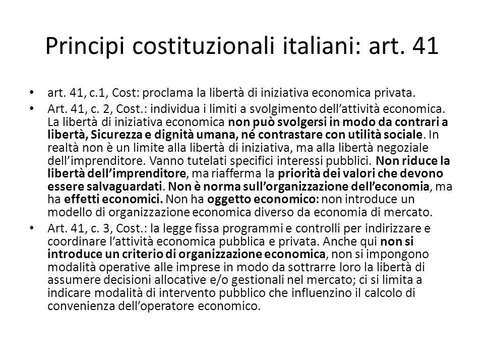 Principi costituzionali italiani: art. 41 art. 41, c.1, Cost: proclama la libertà di iniziativa economica privata. Art. 41, c. 2, Cost.: individua i l