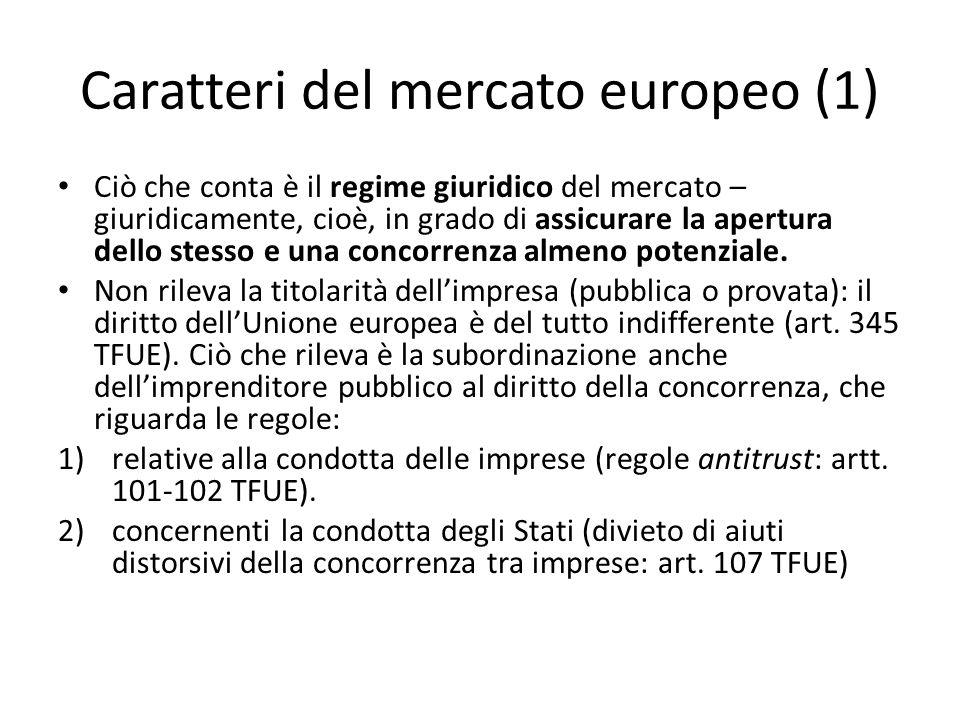 Caratteri del mercato europeo (2) Gli interventi anticoncorrenziali si inquadrano entro un sistema giuridico (quello europeo) che tende, fin dalla sua formazione nel 1957, alla creazione di un mercato comune, poi qualificato come unico o interno.