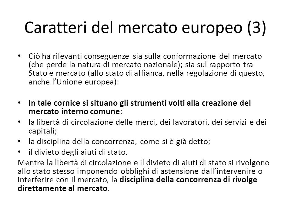 Caratteri del mercato europeo (3) Ciò ha rilevanti conseguenze sia sulla conformazione del mercato (che perde la natura di mercato nazionale); sia sul