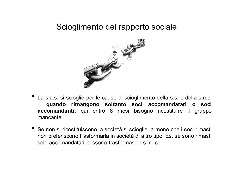 Scioglimento del rapporto sociale La s.a.s.si scioglie per le cause di scioglimento della s.s.
