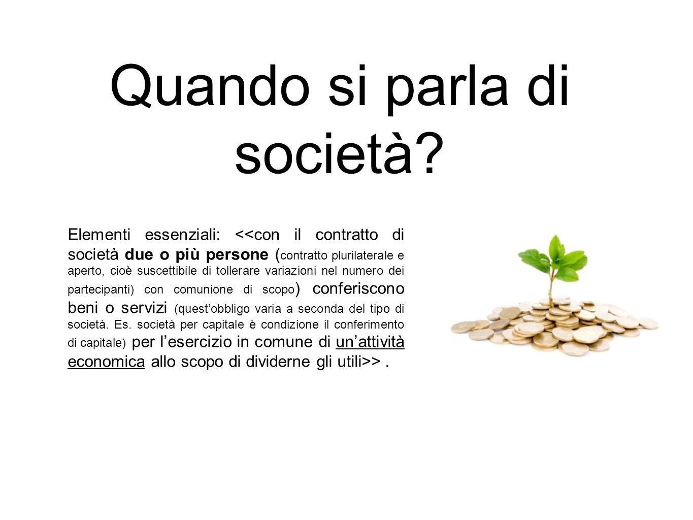 Quando si parla di società? Elementi essenziali: >.