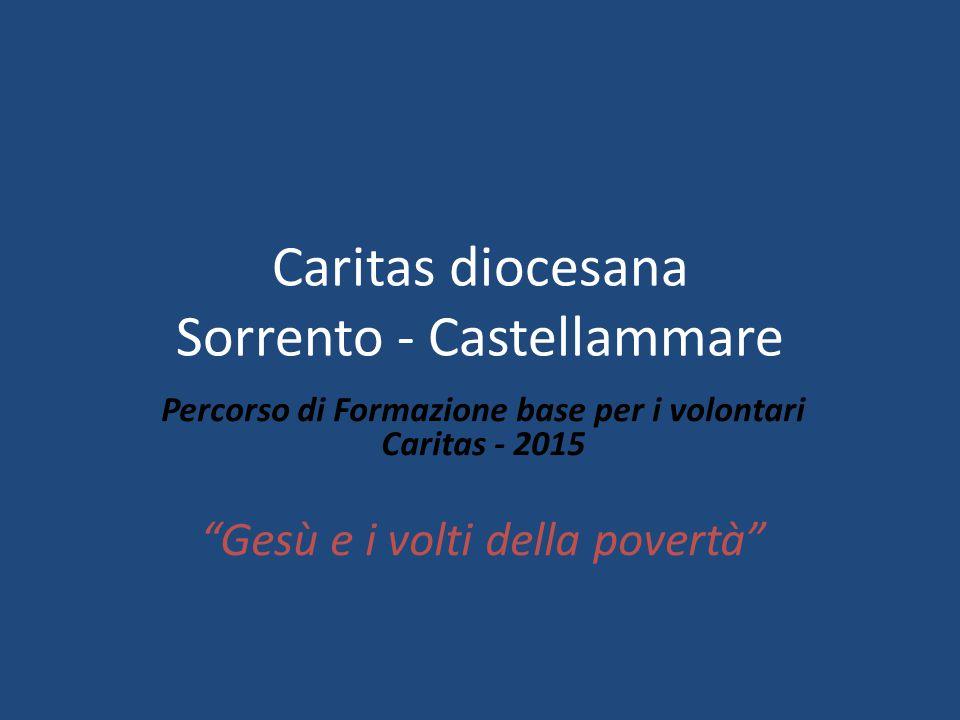 """Caritas diocesana Sorrento - Castellammare Percorso di Formazione base per i volontari Caritas - 2015 """"Gesù e i volti della povertà"""""""