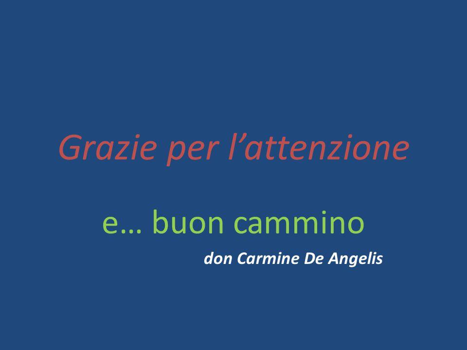 Grazie per l'attenzione e… buon cammino don Carmine De Angelis