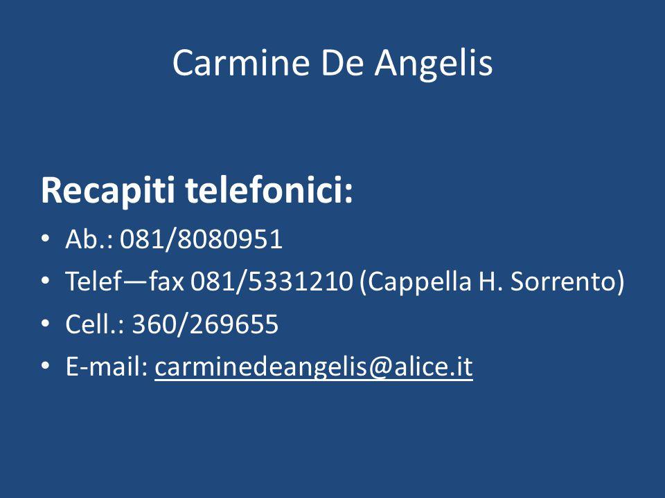 Carmine De Angelis Recapiti telefonici: Ab.: 081/8080951 Telef—fax 081/5331210 (Cappella H. Sorrento) Cell.: 360/269655 E-mail: carminedeangelis@alice