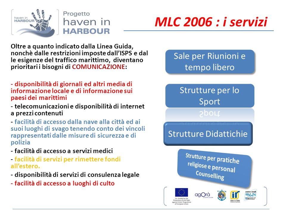 MLC 2006 : i servizi Oltre a quanto indicato dalla Linea Guida, nonchè dalle restrizioni imposte dall'ISPS e dal le esigenze del traffico marittimo, d