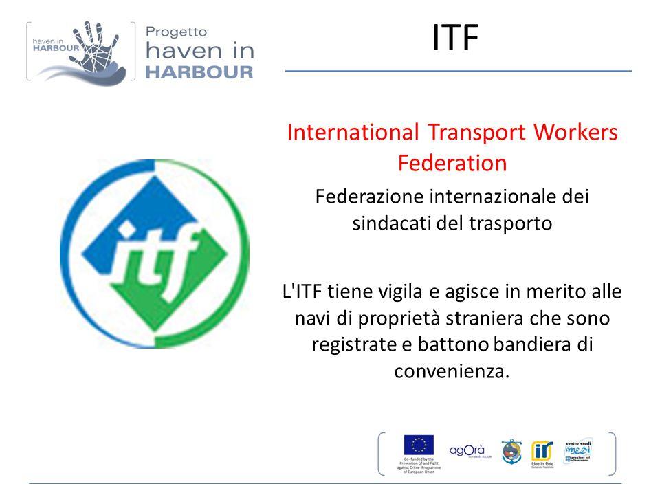 ITF International Transport Workers Federation Federazione internazionale dei sindacati del trasporto L'ITF tiene vigila e agisce in merito alle navi