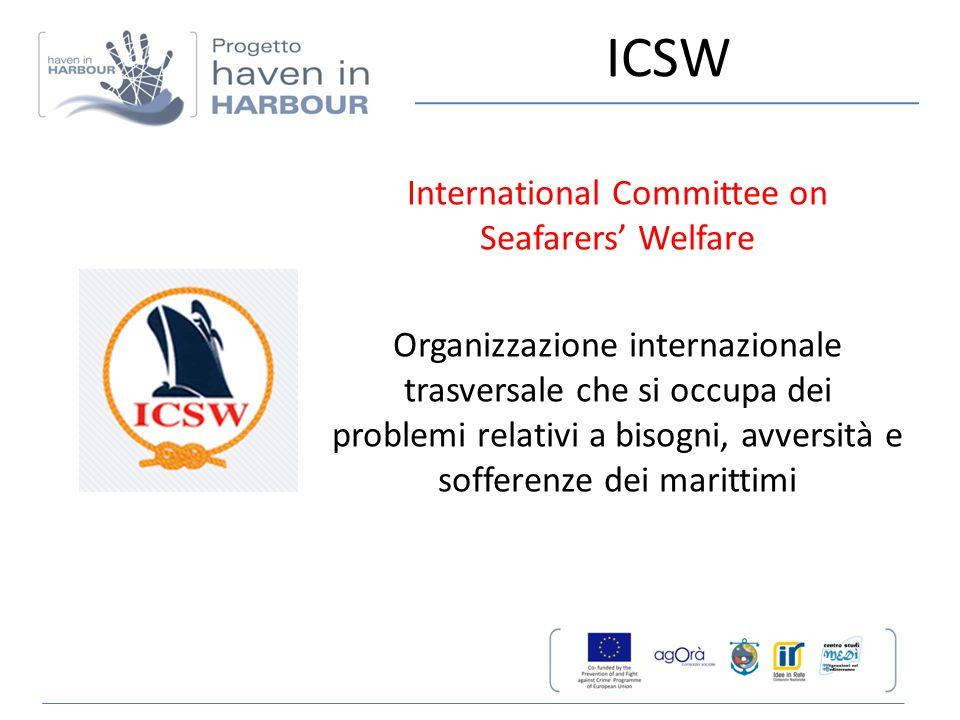 ICSW International Committee on Seafarers' Welfare Organizzazione internazionale trasversale che si occupa dei problemi relativi a bisogni, avversità