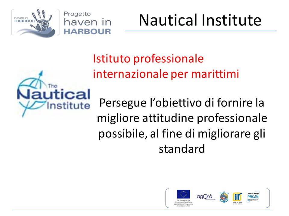 Nautical Institute Istituto professionale internazionale per marittimi Persegue l'obiettivo di fornire la migliore attitudine professionale possibile,