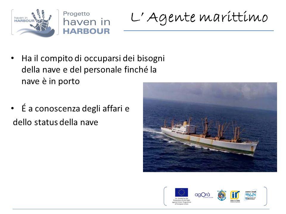 L' Agente marittimo Ha il compito di occuparsi dei bisogni della nave e del personale finché la nave è in porto É a conoscenza degli affari e dello st