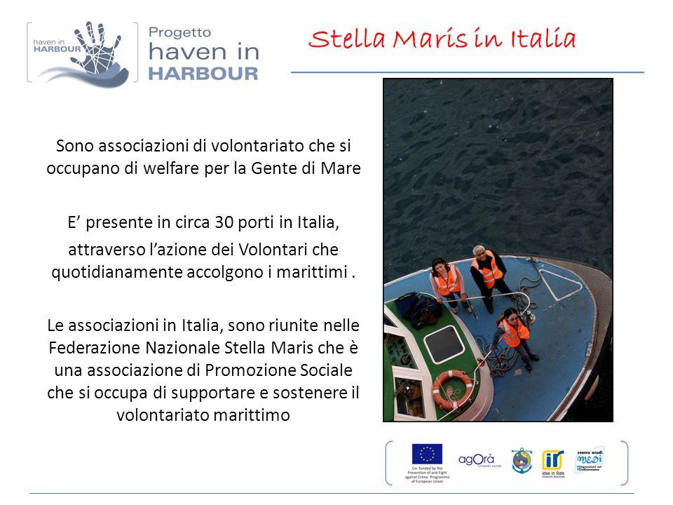 Sono associazioni di volontariato che si occupano di welfare per la Gente di Mare E' presente in circa 30 porti in Italia, attraverso l'azione dei Vol