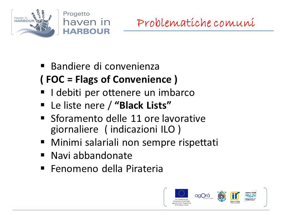 """Problematiche comuni  Bandiere di convenienza ( FOC = Flags of Convenience )  I debiti per ottenere un imbarco  Le liste nere / """"Black Lists""""  Sfo"""