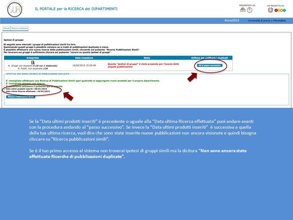 Se la Data ultimi prodotti inseriti è precedente o uguale alla Data ultima Ricerca effettuata puoi andare avanti con la procedura andando al passo successivo .