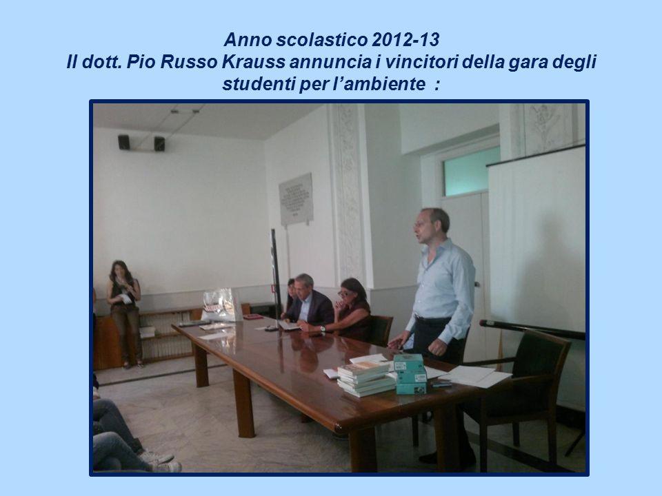Anno scolastico 2012-13 Il dott. Pio Russo Krauss annuncia i vincitori della gara degli studenti per l'ambiente :