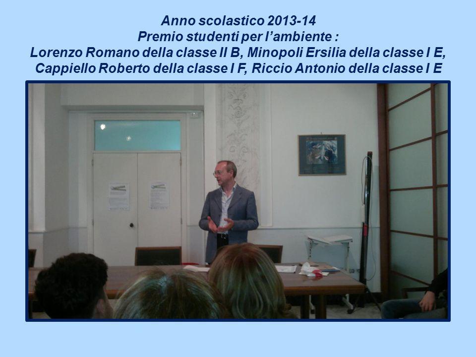 Anno scolastico 2013-14 Premio studenti per l'ambiente : Lorenzo Romano della classe II B, Minopoli Ersilia della classe I E, Cappiello Roberto della