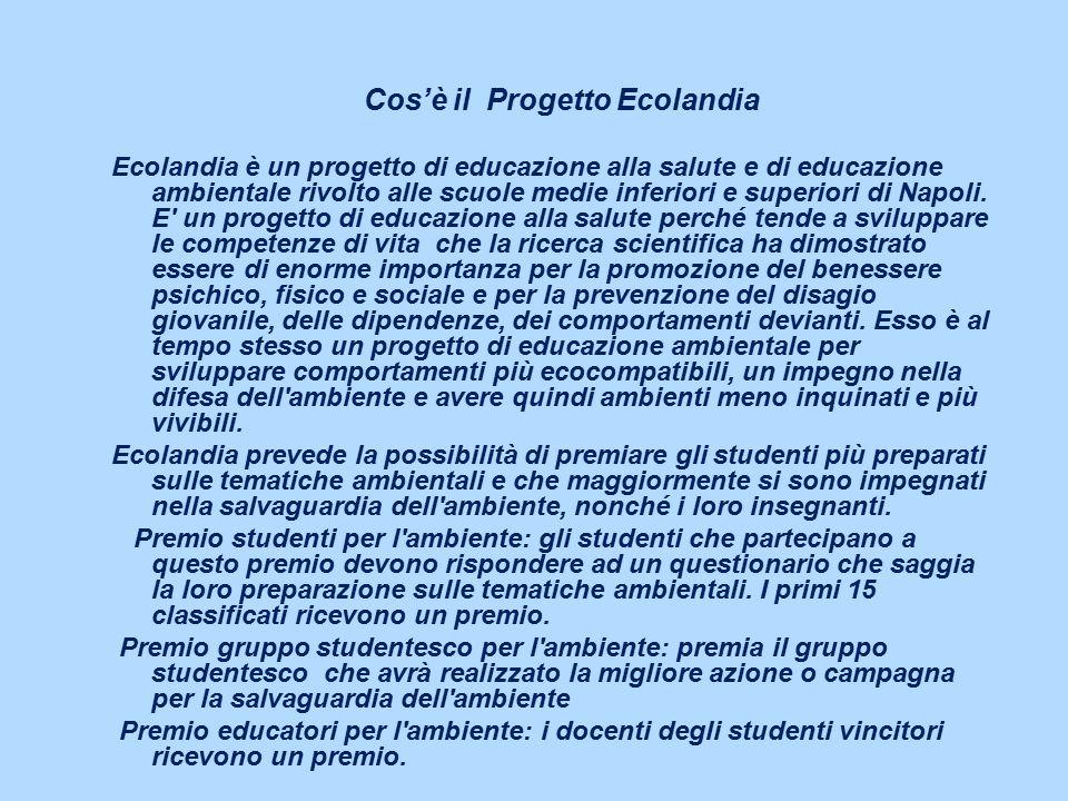 Cos'è il Progetto Ecolandia Ecolandia è un progetto di educazione alla salute e di educazione ambientale rivolto alle scuole medie inferiori e superiori di Napoli.
