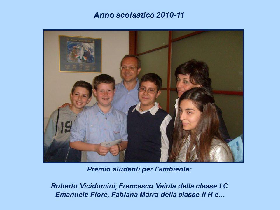 Premio studenti per l'ambiente: Roberto Vicidomini, Francesco Vaiola della classe I C Emanuele Fiore, Fabiana Marra della classe II H e… Anno scolasti