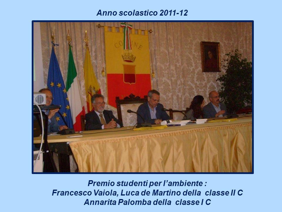 Premio studenti per l'ambiente : Francesco Vaiola, Luca de Martino della classe II C Annarita Palomba della classe I C Anno scolastico 2011-12
