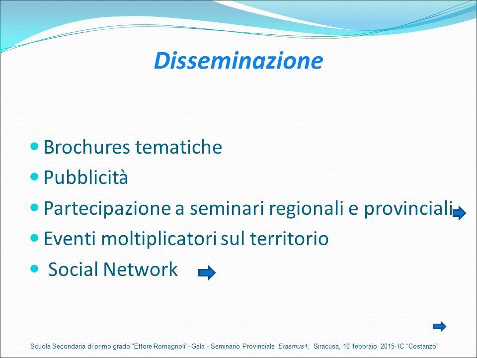 Disseminazione Brochures tematiche Pubblicità Partecipazione a seminari regionali e provinciali Eventi moltiplicatori sul territorio Social Network Sc