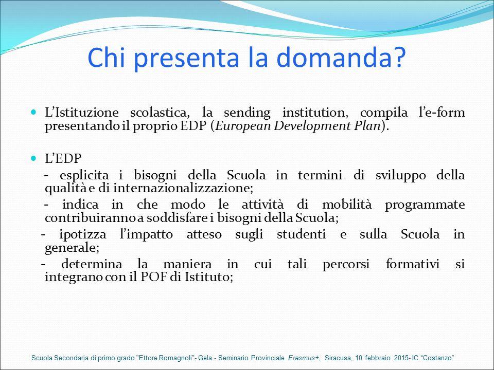 Chi presenta la domanda? L'Istituzione scolastica, la sending institution, compila l'e-form presentando il proprio EDP (European Development Plan). L'