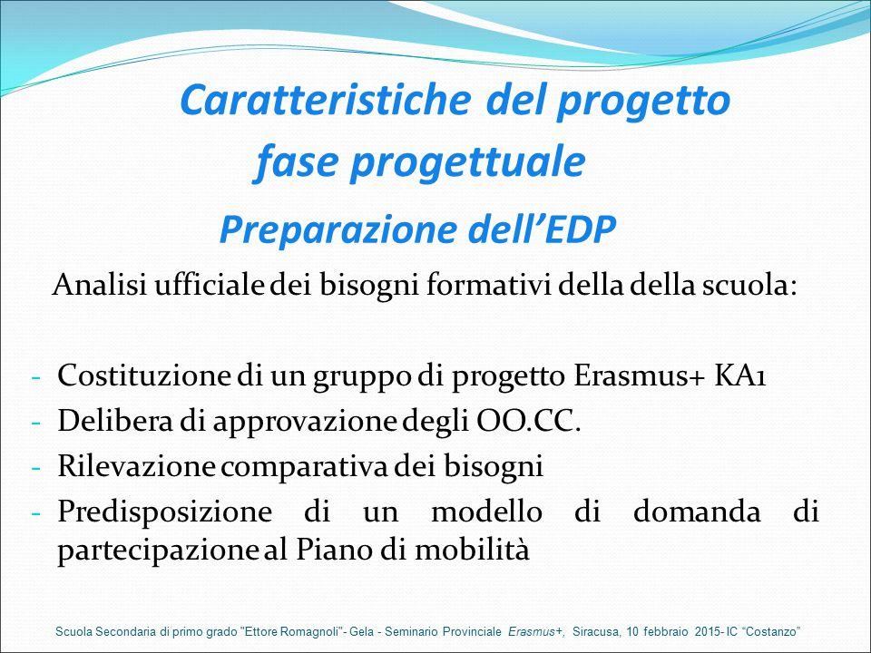 Preparazione dell'EDP Analisi ufficiale dei bisogni formativi della della scuola: - Costituzione di un gruppo di progetto Erasmus+ KA1 - Delibera di a