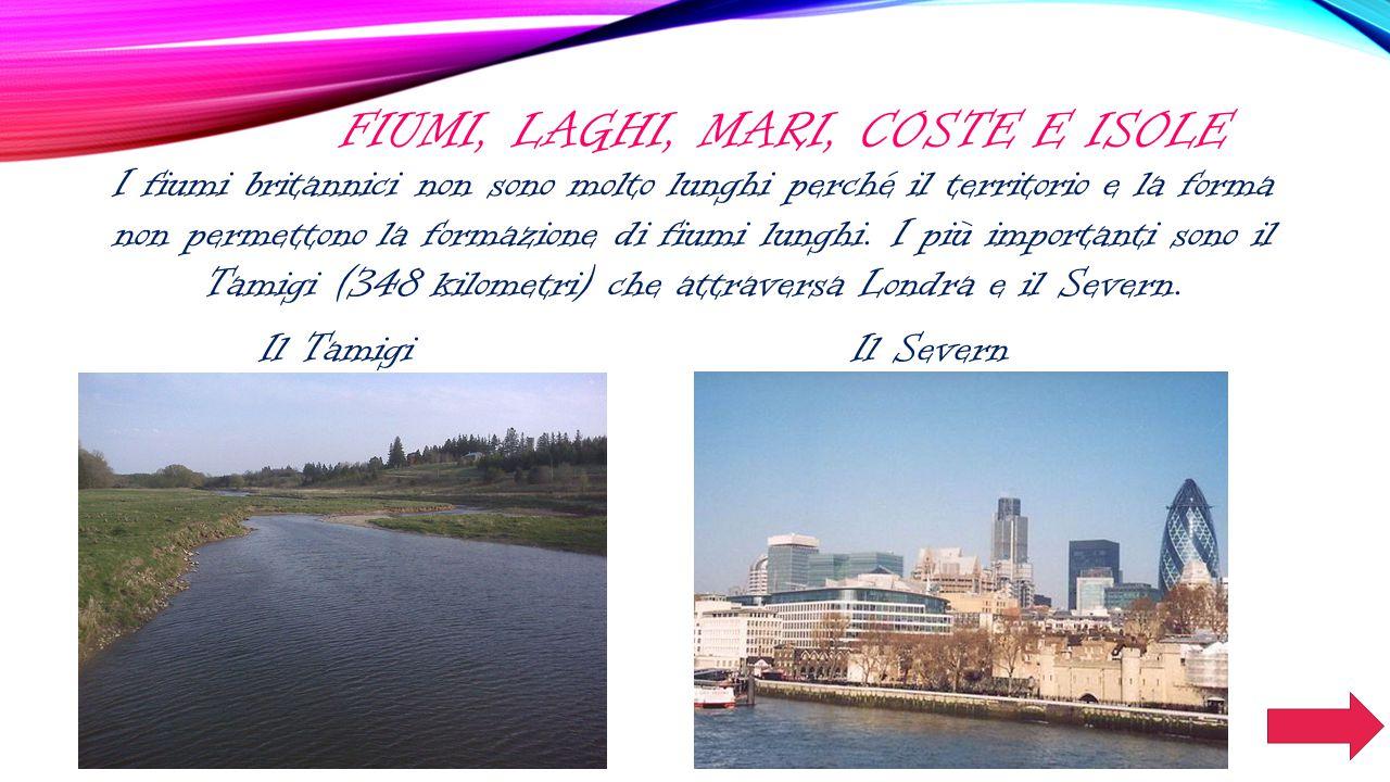 FIUMI, LAGHI, MARI, COSTE E ISOLE I fiumi britannici non sono molto lunghi perché il territorio e la forma non permettono la formazione di fiumi lunghi.