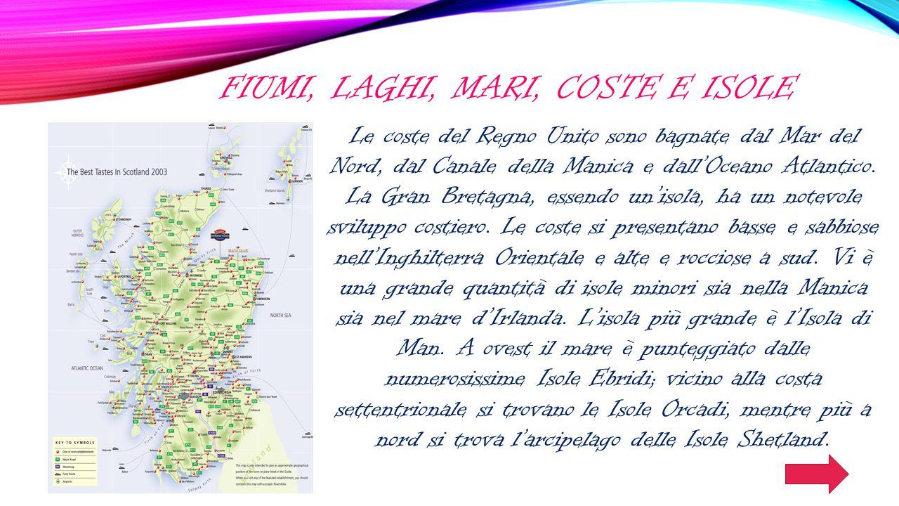 FIUMI, LAGHI, MARI, COSTE E ISOLE Le coste del Regno Unito sono bagnate dal Mar del Nord, dal Canale della Manica e dall'Oceano Atlantico. La Gran Bre