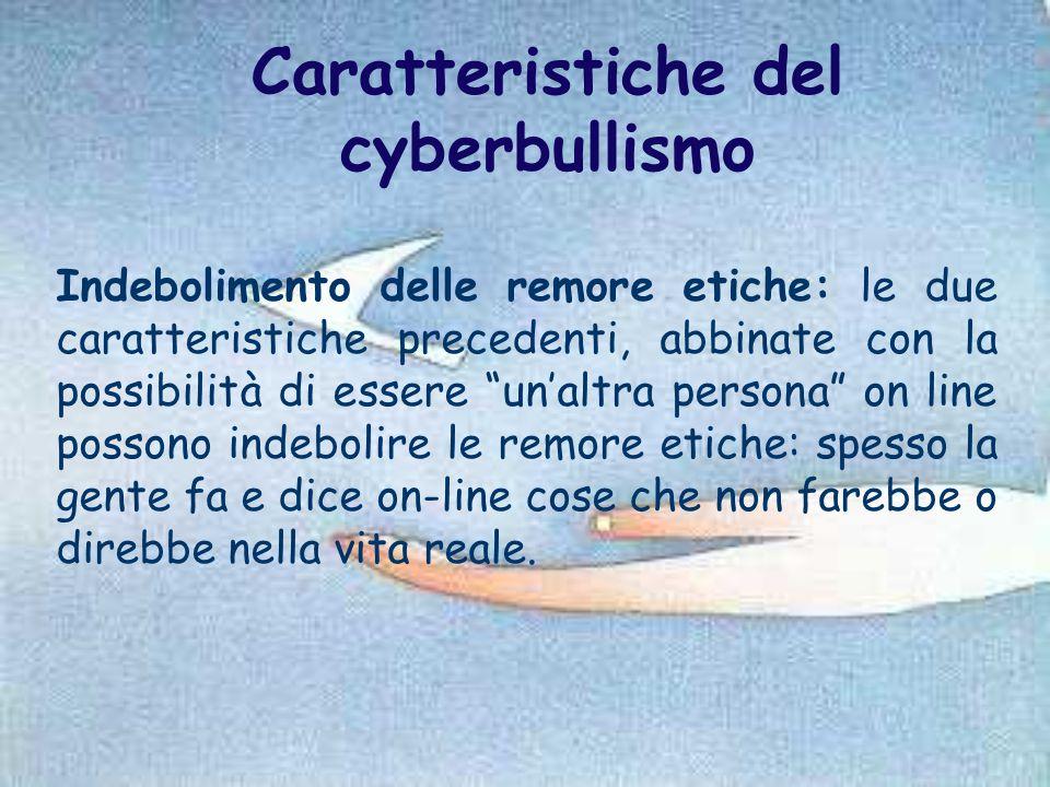"""Caratteristiche del cyberbullismo Indebolimento delle remore etiche: le due caratteristiche precedenti, abbinate con la possibilità di essere """"un'altr"""