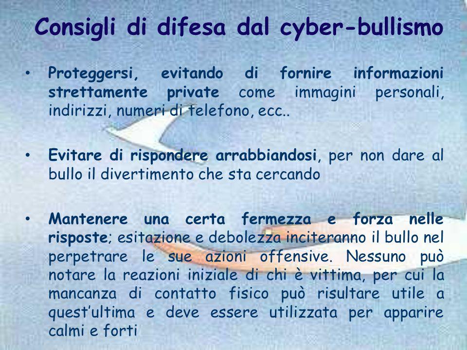 Consigli di difesa dal cyber-bullismo Proteggersi, evitando di fornire informazioni strettamente private come immagini personali, indirizzi, numeri di