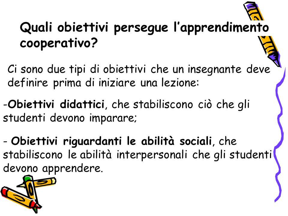 Quali obiettivi persegue l'apprendimento cooperativo? Ci sono due tipi di obiettivi che un insegnante deve definire prima di iniziare una lezione: -Ob
