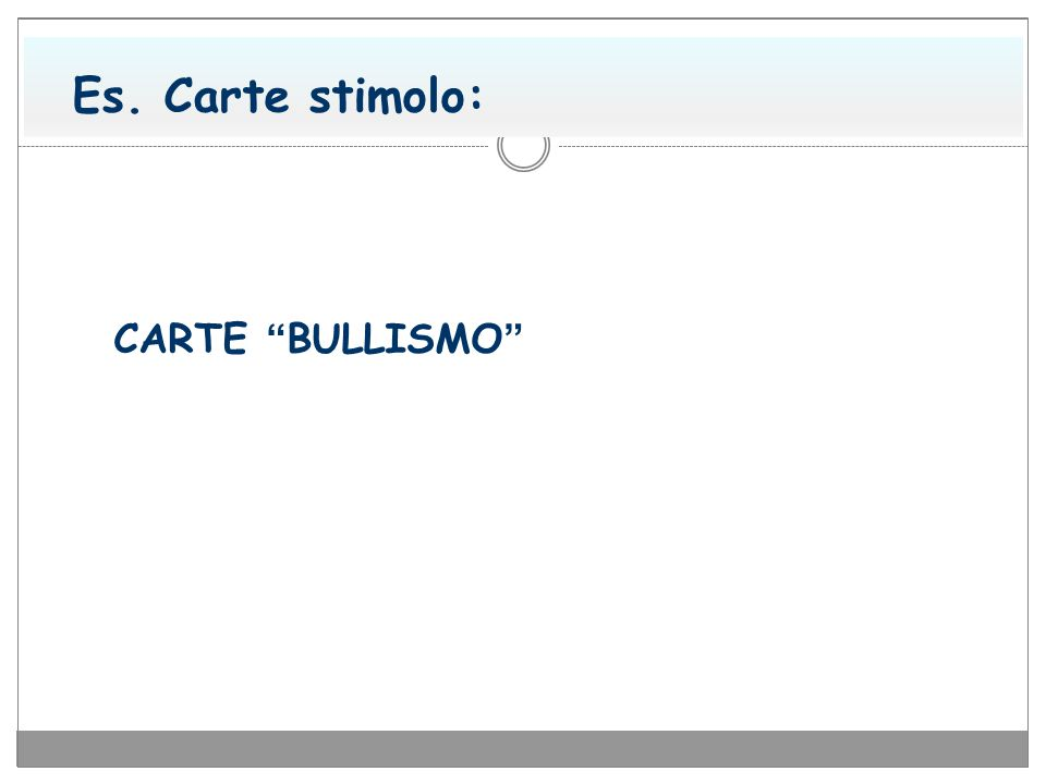 "CARTE ""BULLISMO"" Es. Carte stimolo:"