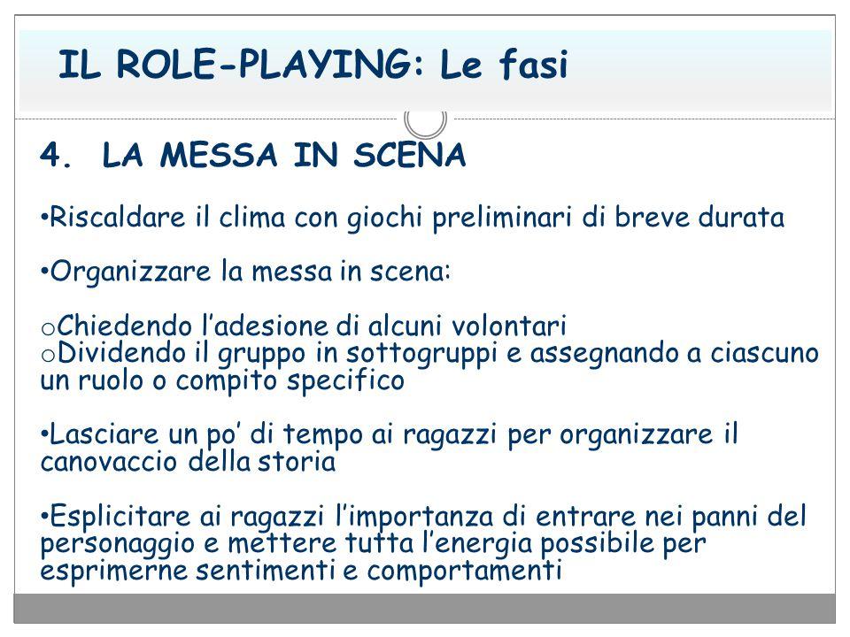 IL ROLE-PLAYING: Le fasi 4. LA MESSA IN SCENA Riscaldare il clima con giochi preliminari di breve durata Organizzare la messa in scena: o Chiedendo l'