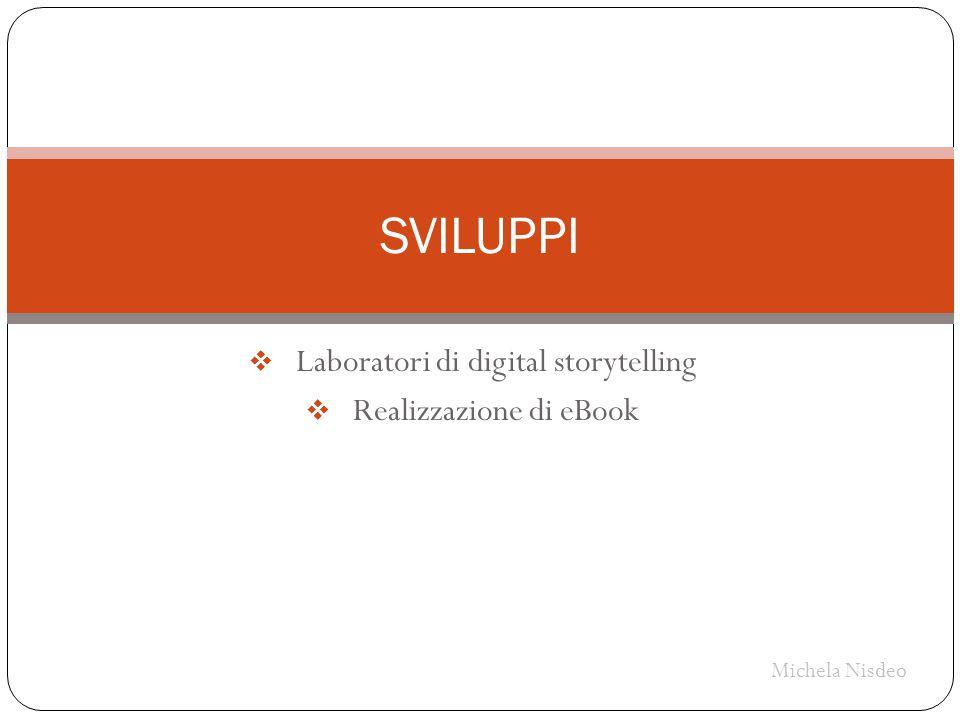  Laboratori di digital storytelling  Realizzazione di eBook SVILUPPI Michela Nisdeo